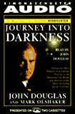 Douglas, John E.: JOURNEY INTO DARKNESS: FOLLOW FBI PREMIER INVESTIGATV PROFILER PENETRATE MINDS: Follow the FBI's Premier Investigative Profiler as He Penetrates the ... of the Most Terrifying Serial Criminals