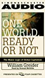 Greider, William: One World Ready or Not: The Manic Logic of Global Capitalism Cassette
