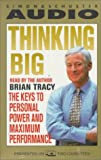 Tracy, Brian: Thinking Big: The Keys to Personal Power and Maximum Performance