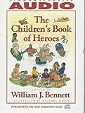 Bennett, William J.: The Children'S Book Of Heroes Cd