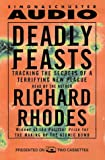 Rhodes, Richard: DEADLY FEASTS: Tracking the Secrets of a Terrifying New Plague