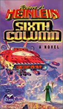 Sixth Column by Robert A. Heinlein