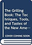 Sinnes, A. Cort: The Grilling Book: The Techniques, Tools, and Tastes of the New American Grill