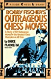 Pandolfini, Bruce: Bobby Fischer's Outrageous Chess Moves (Fireside Chess Library)