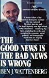 Ben J. Wattenberg: Good News is the Bad News is Wrong (A Touchstone book)