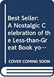Bocca, Geoffrey: Best Seller: A Nostalgic Celebration of the Less-Than-Great Books You Have Always Been Afraid to Admit You Loved