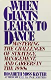 Kanter, Rosabeth Moss: When Giants Learn to Dance: Mastering the Challenge of Strategy, Management, and Careers in the 1990s