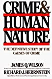 Herrnstein, Richard J.: Crime and Human Nature/the Definitive Study of the Causes of Crime