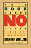 Smullyan, Raymond M.: This Book Needs No Title: A Budget of Living Paradoxes