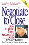 Karrass, Gary: Negotiate to Close: How to Make More Successful Deals