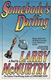 McMurtry, Larry: Somebody&#39;s Darling : A Novel