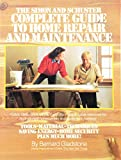 Gladstone, Bernard: The Simon and Schuster Complete Guide to Home Repair and Maintenance