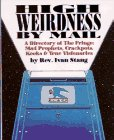 Stang, Ivan: High Weirdness by Mail : A Directory of the Fringe - Mad Prophets, Crackpots, Kooks and True Visionaries