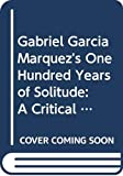 Garcia Marquez, Gabriel: Gabriel Garcia Marquez's One Hundred Years of Solitude: A Critical Commentary (Monarch notes)