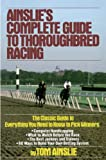 Ainslie, Tom: Ainslie&#39;s Complete Guide to Thoroughbred Racing