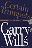 Wills, Garry: Certain Trumpets: The Call of Leaders