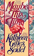 Maybe This Time by Kathleen Gilles Seidel