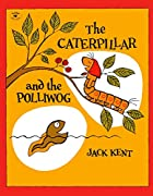 The Caterpillar and the Polliwog by Jack…
