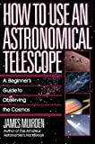 Muirden, James: How to Use an Astronomical Telescope