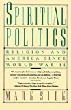 Silk, Mark: Spiritual Politics: Religion And America Since World War II