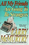 McMurtry, Larry: All My Friends Are Going to Be Strangers