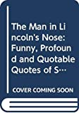 Corey, Melinda: The Man in Lincoln's Nose: Funny, Profound and Quotable Quotes of Screenwriters, Movie Stars, and Moguls