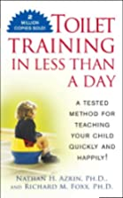Toilet Training in Less Than A Day by Nathan…