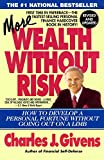 Givens, Charles J.: More Wealth Without Risk: How to Develop a Personal Fortune Without Going Out on a Limb