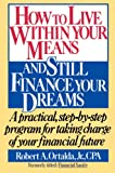 Ortalda, Robert A.: How to Live Within Your Means and Still Finance Your Dreams