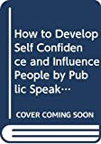 Carnegie, Dale: How to Develop Self-Confidence and Influence People