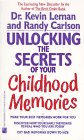 Leman, Kevin: Unlocking the Secrets of Your Childhood Memories