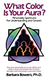 Bowers, Barbara: What Color Is Your Aura: Personality Spectrums for Understanding and Growth