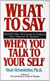 Helmstetter, Shad: What to Say When You Talk to Your Self