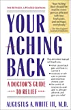 White, Augustus A.: Your Aching Back: A Doctor's Guide to Relief