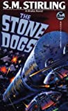 Stirling, S. M.: The Stone Dogs