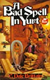 Brittain, C. Dale: A Bad Spell in Yurt