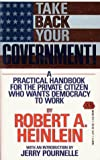 Heinlein, Robert A.: Take Back Your Government : A Practical Handbook for the Private Citizen