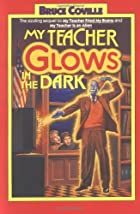 My Teacher Glows in the Dark by Bruce…