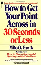How to Get Your Point Across in 30 Seconds…