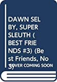 Smith, Tom: DAWN SELBY, SUPER SLEUTH (BEST FRIENDS #3) (Best Friends, No 3)