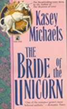The Bride of the Unicorn by Kasey Michaels