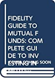 Rowland, Mary: Fidelity Guide to Mutual Funds: A Complete Guide to Investing in Mutual Funds