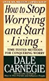 Carnegie, Dale: How to Stop Worrying and Start Living