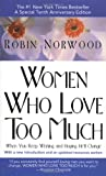 Norwood, Robin: Women Who Love Too Much: When You Keep Wishing and Hoping He'll Change
