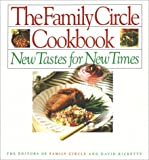 Family Circle Staff: The Family Circle Cookbook: New Tastes for New Times