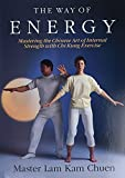Chuen, Lam Kam: The Way of Energy: Mastering the Chinese Art of Internal Strength With Chi Kung Exercise