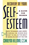 Hillman, Carolynn: Recovery of Your Self Esteem: A Guide for Women