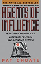 Agents Of Influence by Pat Choate