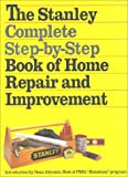 Hufnagel, James A.: The Stanley Complete Step-By-Step Book of Home Repair and Improvement