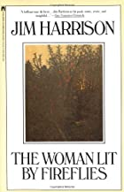 The Woman Lit By Fireflies by Jim Harrison